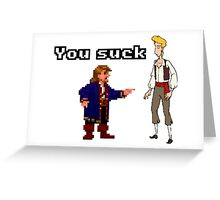 Guybrush you suck Greeting Card