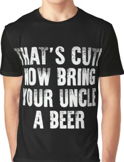 That's Cute Now Bring Your Uncle a Beer Xmas Shirt Graphic T-Shirt