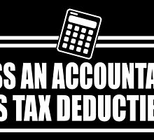 KISS AN ACCOUNTANT IT'S TAX DEDUCTIBLE by inkedcreatively