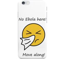 No EBOLA here! Move along! iPhone Case/Skin