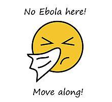 No EBOLA here! Move along! Photographic Print