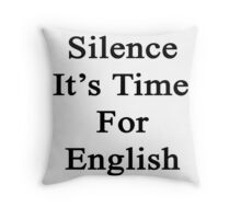 Silence It's Time For English  Throw Pillow