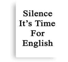 Silence It's Time For English  Canvas Print
