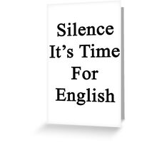 Silence It's Time For English  Greeting Card