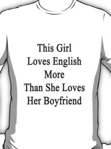 This Girl Loves English More Than She Loves Her Boyfriend  T-Shirt