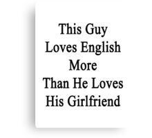 This Guy Loves English More Than He Loves His Girlfriend  Canvas Print