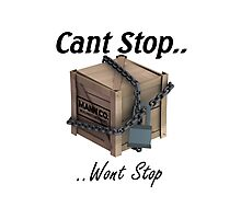 Cant Stop Wont Stop - TF2 Crate  Photographic Print