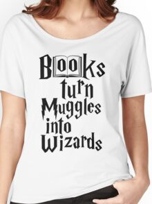Books Turn Muggles Into Wizards - Reading Book T-shirt Women's Relaxed Fit T-Shirt