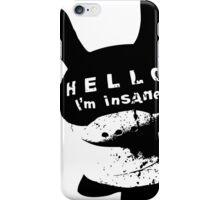 Hello I'M Insane iPhone Case/Skin