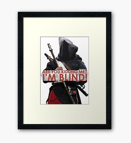 """""""ARE YOU KIDDING ME? I'M BLIND!"""" - Chirrut Imwe Framed Print"""