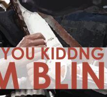 """ARE YOU KIDDING ME? I'M BLIND!"" - Chirrut Imwe Sticker"