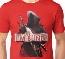 """""""ARE YOU KIDDING ME? I'M BLIND!"""" - Chirrut Imwe Unisex T-Shirt"""