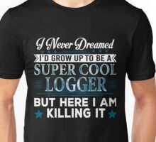 I'd Grow Up Super Cool Logger Unisex T-Shirt
