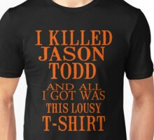 I Killed Jason Todd And All I Got Was This Lousy Exclusive T-Shirt Unisex T-Shirt