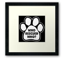 WHO RESCUED WHO? Framed Print