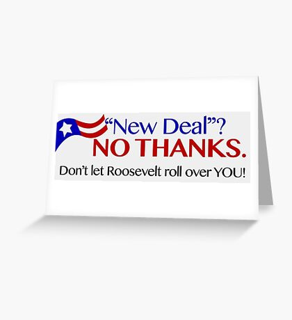 """""""New Deal""""? No Thanks! Greeting Card"""
