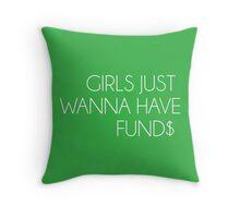 """Girls Just Wanna Have Fund$"" Throw Pillow"