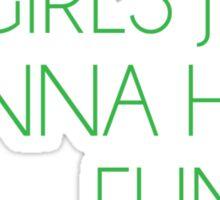 """""""Girls Just Wanna Have Fund$"""" Sticker"""
