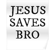 JESUS SAVES BRO SHIRT Poster