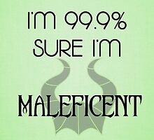 I'm 99.9% Sure I'm Maleficent by EvaEnchanted
