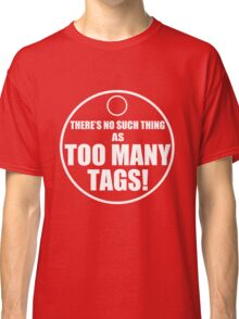 Too Many Tags! Classic T-Shirt
