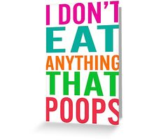 I Don't Eat Anything That Poops Greeting Card