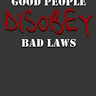 Good people disobey bad laws by tinaodarby
