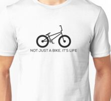 Not just a bike, It's life. BMX merch Unisex T-Shirt