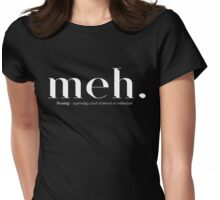 meh. Meaning - expressing a lack of interest or enthusiasm. Womens Fitted T-Shirt
