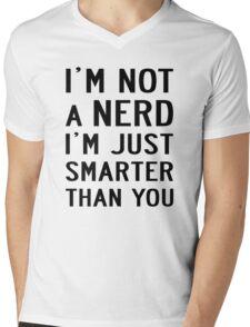I'M NOT A NERD I'M JUST SMARTER THAN YOU Mens V-Neck T-Shirt