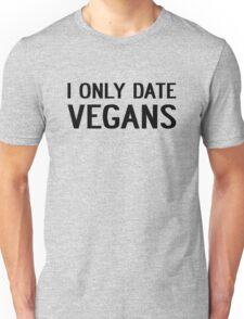 I ONLY DATE VEGANS Unisex T-Shirt