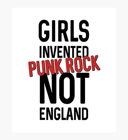 Girls invented punk rock not England Photographic Print
