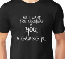 All I want for christmas is a gaming PC Unisex T-Shirt