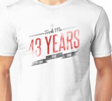 It Took Me 43 Years To Look This Good Unisex T-Shirt
