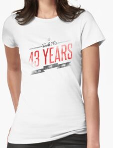 It Took Me 43 Years To Look This Good Womens Fitted T-Shirt