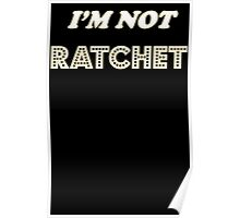 I'm Not Ratchet Poster