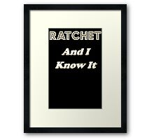 Ratchet And I Know It Framed Print
