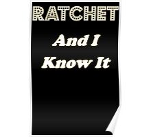 Ratchet And I Know It Poster