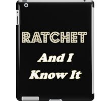 Ratchet And I Know It iPad Case/Skin