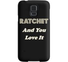 Ratchet And You Love It Samsung Galaxy Case/Skin