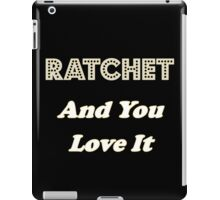 Ratchet And You Love It iPad Case/Skin