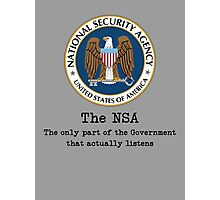 The NSA (The Only Part of the Government That Actually Listens) Photographic Print