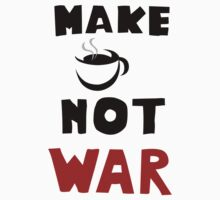 New funny Image Make Cofee Not War  by april nogami