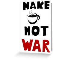 New funny Image Make Cofee Not War  Greeting Card