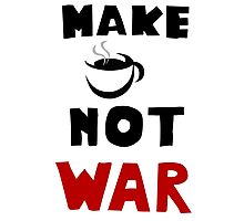 New funny Image Make Cofee Not War  Photographic Print