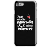 To Drink Wine & Pet My Hamsters iPhone Case/Skin
