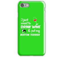 To Drink Wine & Pet My Boston Terrier  iPhone Case/Skin
