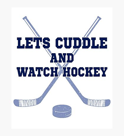 Let's cuddle and watch hockey Photographic Print