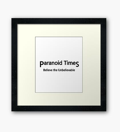 Paranoid Times - Believe the Unbelievable First Wave Framed Print