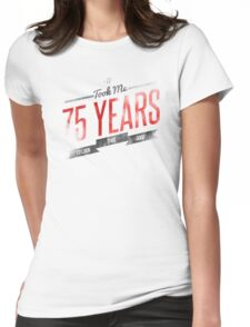 It Took Me 75 Years To Look This Good Womens Fitted T-Shirt